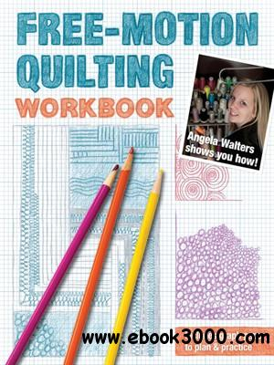 Free-Motion Quilting Workbook: Angela Walters Shows You How! free download