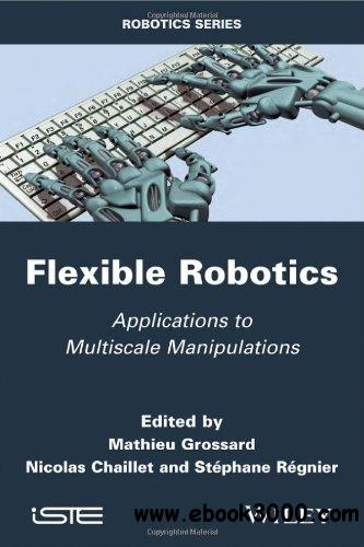 Flexible Robotics: Applications to Multiscale Manipulations free download