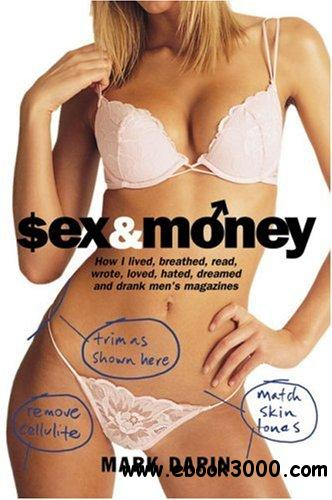 Sex and Money: How I Lived, Breathed, Read, Wrote, Loved, Hated, Slept, Dreamed and Drank Men's Magazines free download