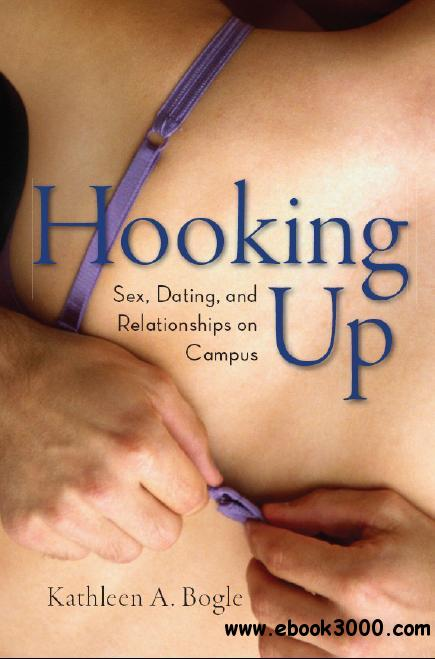 Hooking Up: Sex, Dating, and Relationships on Campus free download