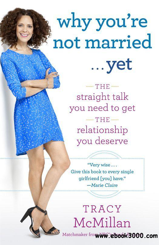 Why You're Not Married . . . Yet: The Straight Talk You Need to Get the Relationship You Deserve free download