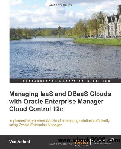 Managing IaaS and DBaaS Clouds with Oracle Enterprise Manager Cloud Control 12c free download
