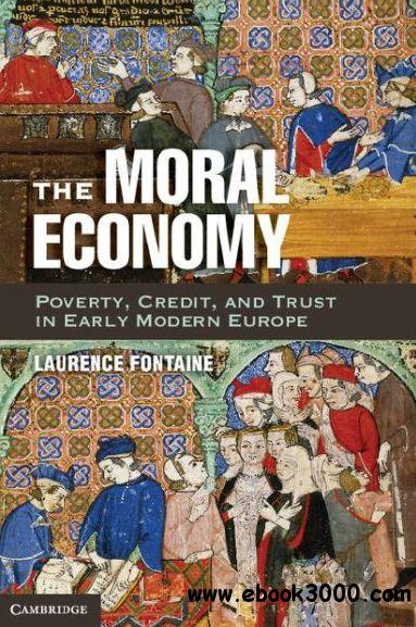 The Moral Economy: Poverty, Credit, and Trust in Early Modern Europe free download