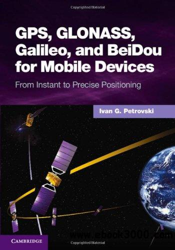 GPS, GLONASS, Galileo, and BeiDou for Mobile Devices: From Instant to Precise Positioning free download