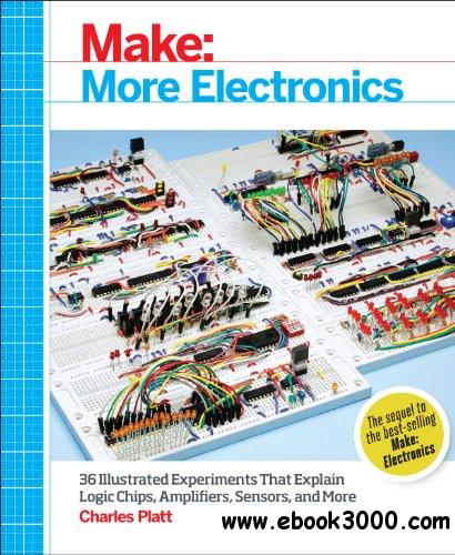 Make: More Electronics: Journey Deep Into the World of Logic Chips, Amplifiers, Sensors, and Randomicity free download