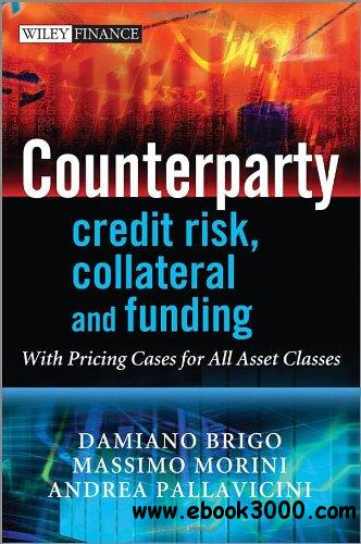 Counterparty Credit Risk, Collateral and Funding: With Pricing Cases for All Asset Classes free download