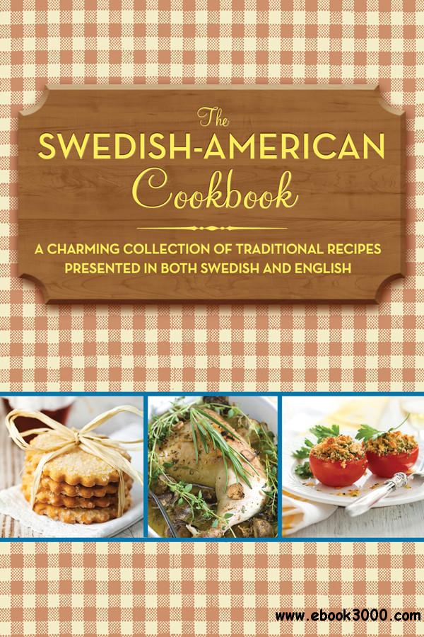 The Swedish-American Cookbook: A Charming Collection of Traditional Recipes Presented in Both Swedish and English free download