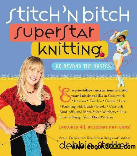 Stitch 'n Bitch Superstar Knitting: Go Beyond the Basics free download