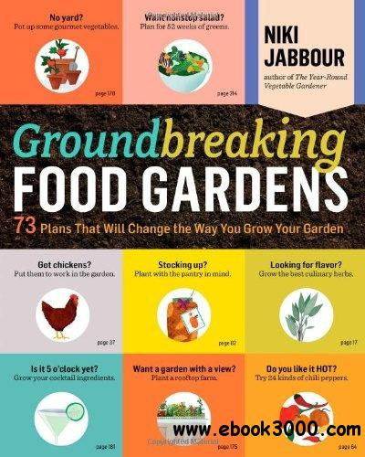 Groundbreaking Food Gardens: 73 Plans That Will Change the Way You Grow Your Garden free download