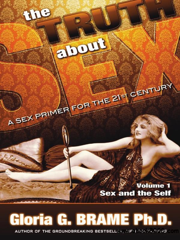 The Truth About Sex: A Sex Primer for the 21st Century (Volume I: Sex and the Self) free download