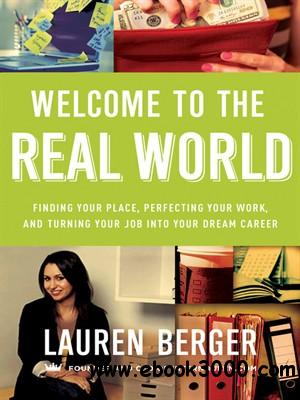 Welcome to the Real World: Finding Your Place, Perfecting Your Work, and Turning Your Job into Your Dream Career free download