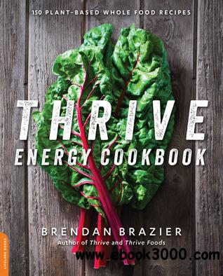 Thrive Energy Cookbook: 150 Plant-Based Whole Food Recipes free download