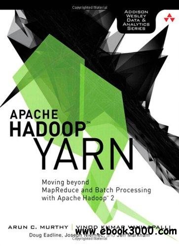 Apache Hadoop YARN: Moving Beyond MapReduce and Batch Processing with Apache Hadoop 2 free download