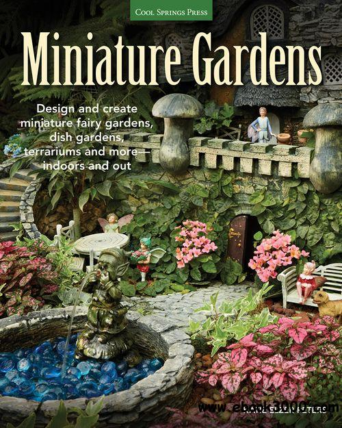 Miniature Gardens: Design and create miniature fairy gardens, dish gardens, terrariums and more-indoors and out free download