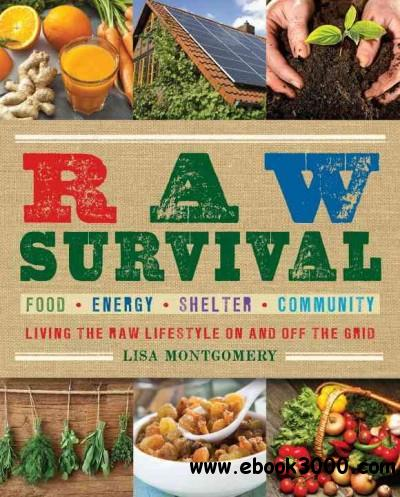 Raw Survival: Living the Raw Lifestyle on and Off the Grid free download