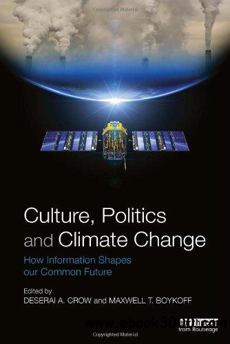 Culture, Politics and Climate Change: How Information Shapes our Common Future free download