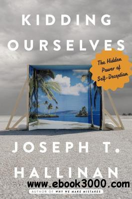 Kidding Ourselves: The Hidden Power of Self-Deception free download