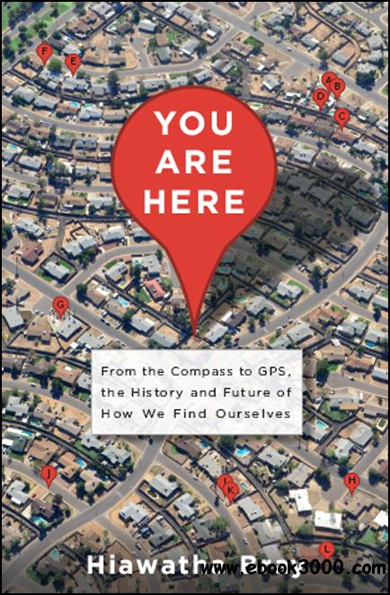 You Are Here: From the Compass to GPS, the History and Future of How We Find Ourselves free download