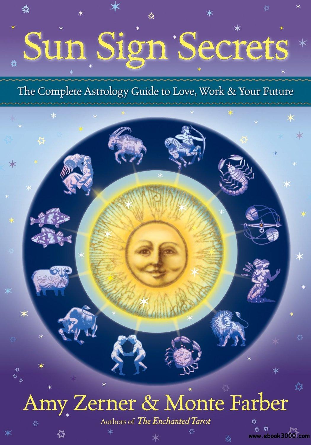 Sun Sign Secrets: The Complete Astrology Guide to Love, Work, and Your Future free download