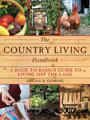 The Country Living Handbook: A Back-to-Basics Guide to Living Off the Land free download