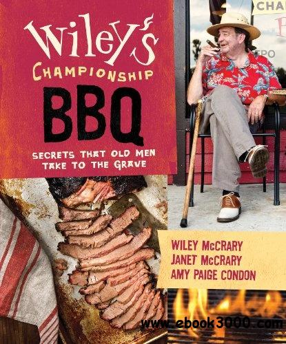Wiley's Championship BBQ: Secrets That Old Men Take to the Grave free download