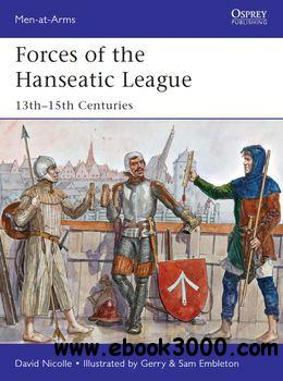Forces of the Hanseatic League: 13th-15th Centuries (Osprey Men-at-Arms 494)