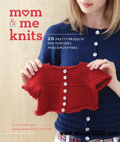 Mom & Me Knits: 20 Pretty Projects for Mothers and Daughters free download