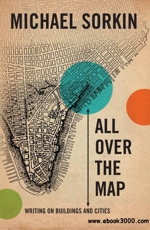 All Over the Map: Writing on Buildings and Cities free download
