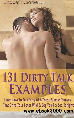 131 Dirty Talk Examples: Learn How To Talk Dirty with These Simple Phrases That Drive Your Lover Wild & Beg You For Sex Tonight free download
