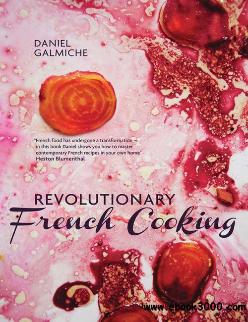 Daniel Galmiche's Revolutionary French Cooking free download