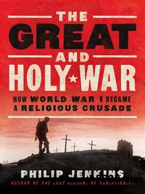 The Great and Holy War: How World War I Became a Religious Crusade free download