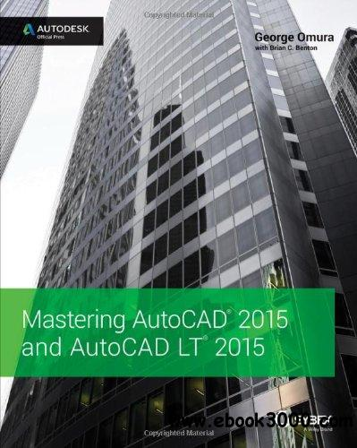 Mastering AutoCAD 2015 and AutoCAD LT 2015: Autodesk Official Press free download