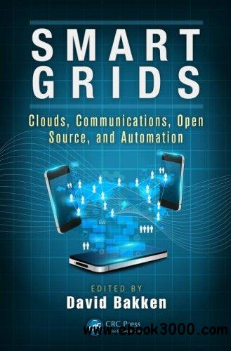 Smart Grids: Clouds, Communications, Open Source, and Automation free download