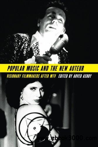 Popular Music and the New Auteur: Visionary Filmmakers after MTV free download