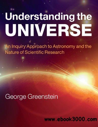Understanding the Universe: An Inquiry Approach to Astronomy and the Nature of Scientific Research free download