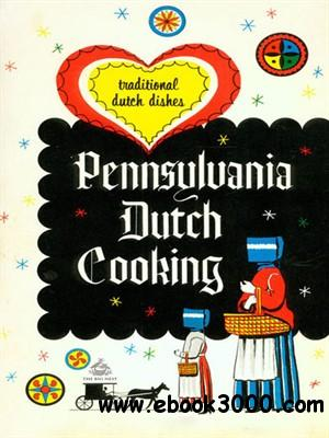 Pennsylvania Dutch Cooking: Traditional Dutch Dishes free download