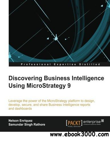 Discovering Business Intelligence using MicroStrategy 9 free download
