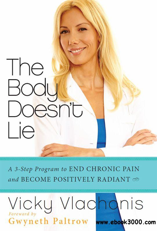 The Body Doesn't Lie: A 3-Step Program to End Chronic Pain and Become Positively Radiant free download