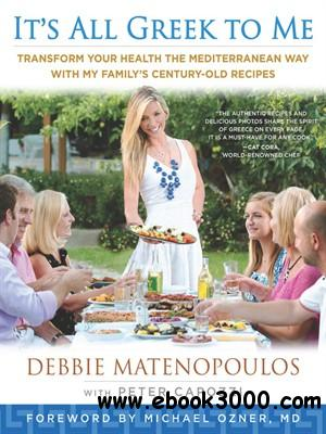 It's All Greek to Me: Transform Your Health the Mediterranean Way with My Family's Century-Old Recipes download dree