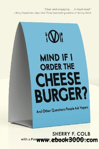 Mind If I Order the Cheeseburger?: And Other Questions People Ask Vegans free download