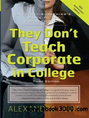 They Don't Teach Corporate in College: A Twenty-Something's Guide to the Business World free download