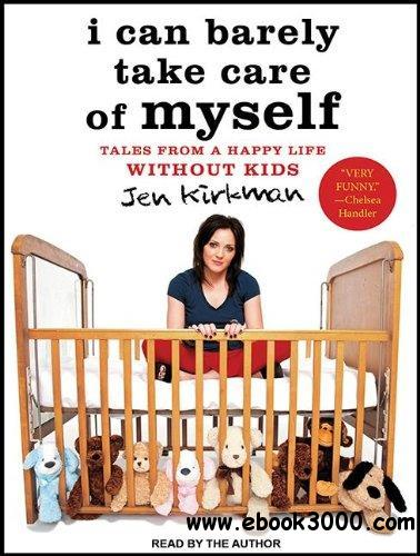 I Can Barely Take Care of Myself: Tales from a Happy Life Without Kids (Audiobook) download dree