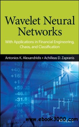 Wavelet Neural Networks: With Applications in Financial Engineering, Chaos, and Classification free download