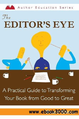 The Editor's Eye: A Practical Guide to Transforming Your Book from Good to Great free download