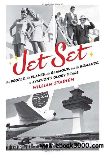 Jet Set: The People, the Planes, the Glamour, and the Romance in Aviation's Glory Years free download