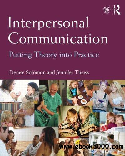 Interpersonal Communication: Putting Theory into Practice free download