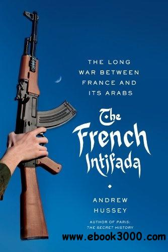 The French Intifada: The Long War Between France and Its Arabs free download