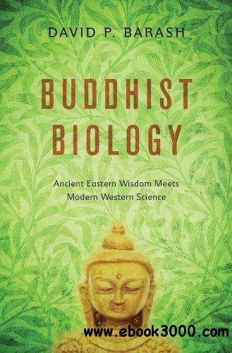 Buddhist Biology: Ancient Eastern Wisdom Meets Modern Western Science free download