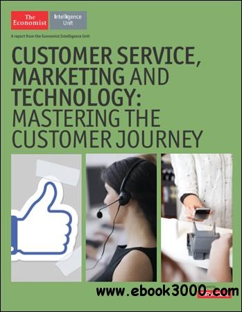 The Economist (Intelligence Unit) - Customer service marketing and technology Mastering the customer journey (2014) free download