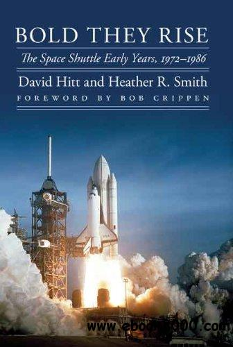 Bold They Rise: The Space Shuttle Early Years, 1972-1986 (Outward Odyssey: A People's History of S)